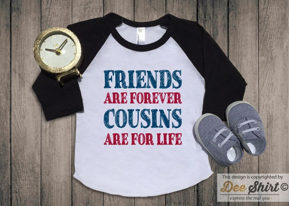 Friends Are Forever Cousins Are For Life T-shirt Big By