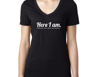 Here I Am What Are Your Other Two Wishes Funny Ladies V-Neck T-shirt
