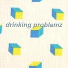 DrinkingProblemz
