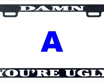 Damn you're ugly you are funny license plate frame