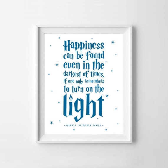 Happiness Can Be Found In The Darkest Of Times Quote: Happiness Can Be Found Even In The Darkest Of Times If Only