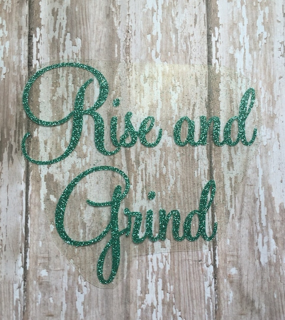 Rise and Grind Iron on Decal/ T-Shirt Decal/ Coffee Mug Decal/ Yeti Cup Decal/ DIY Gym Shirt/ Positive Affirmation Decal
