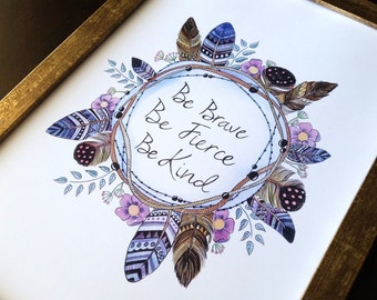 Be Brave Be Fierce Be Kind Tribal Feather & Floral Wreath Watercolour Print (8x10inch), home decor, inspirational quote, zentangle, tribal