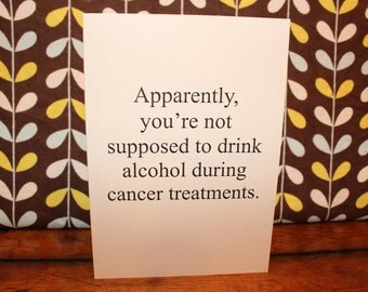Card - Don't drink alcohol during cancer treatments - funny / snarky cancer support