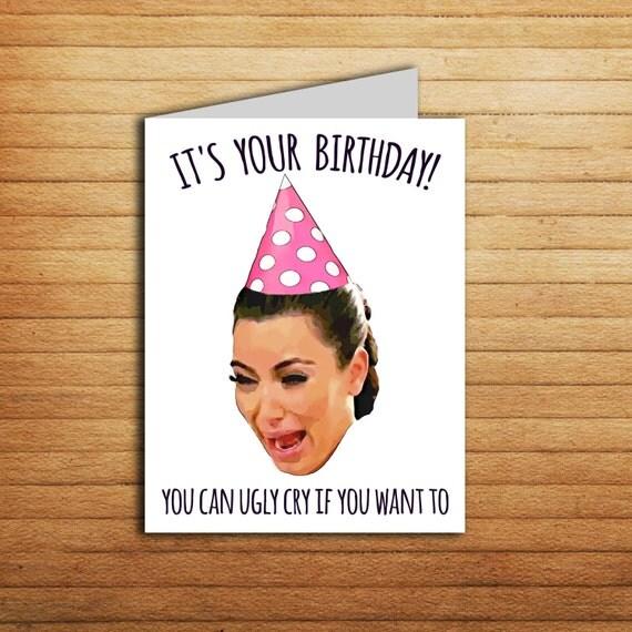 Kim Kardashian Birthday Card Printable Ugly Cry By