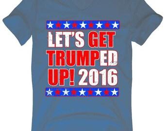 Let's Get Trumped Up! Donald Trump 2016 V-Neck T-Shirt