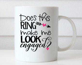 Does this Ring Make Me Look Engaged Mug, Engagement Coffee Mug, Engagement Mug, Engaged mug, Wedding Mug, Bride Mug, Gift for her, Ring mug