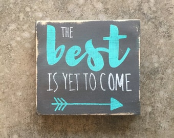 "The Best is Yet to Come ""mini"" wood sign"
