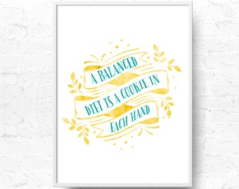 Inspirational Quote, A balanced diet is a cookie in each hand print, Wall Art Print, Inspiration Decor, Art Digital Print -INSTANT DOWNLOAD-