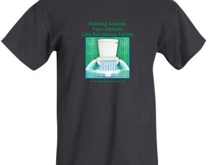 """Black T Shirt - """"Nothing Adjusts Your Attitude Like Scrubbing Toilets"""" - sizes available"""