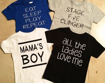 Little Boys funny Tees - All the ladies love me/ stage five clinger/ eat sleep play repeat/ mamas boy