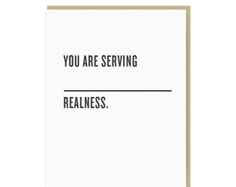 You Are Serving [Blank] Realness - Letterpress Greeting Card - Funny Quote Card