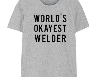 Welder, Welder shirt, Welder t shirt, Welding shirt, World's Okayest Welder, Gift for Men & Women - 369