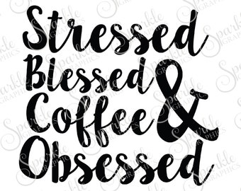 Stressed Blessed And Coffee Obsessed Southern Coffee SVG Java Jesus Christian Religious  Clipart Svg Dxf Eps Png Silhouette Cricut Cut File