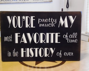 You're Pretty much my most favorite of all time  Primitive sign, Antiqued Sign, Romance sign, Rustic Sign, Home Decor, Wall Decor, Wall sign