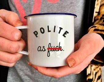 Funny Profanity Mug - Polite as F*ck Mug - Rude Enamel Mug