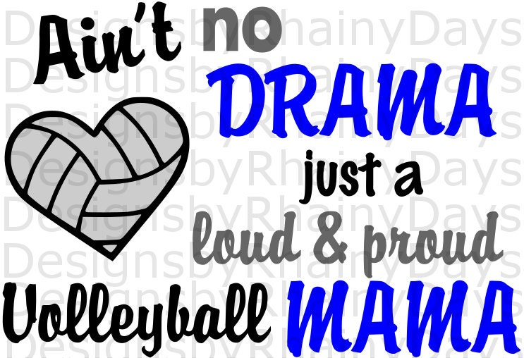 Buy 3 get 1 free! Ain't no drama just a loud and proud volleyball mama cutting file, SVG, dxf, png, volleyball mom design