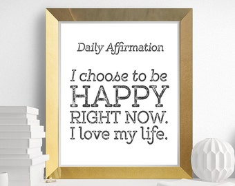 Daily Affirmations, Positive Affirmation, Quote, I CHOOSE to be HAPPY Right Now. I Love my Life, Printable Quote