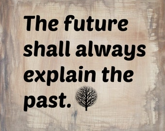 The future explains the past digital print quote