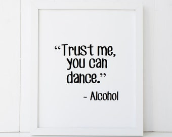 Trust Me You Can Dance Alcohol Dancer Dancing Home Decor Printable Wall Art INSTANT DOWNLOAD DIY - Great Gift