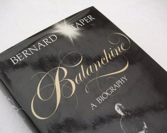 Balanchine, A Biography by Bernard Taper, 1984. Vintage Ballet Book