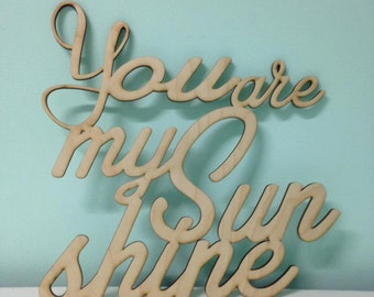 "Laser Cut Unpainted ""You are My Sunshine"" Decor"
