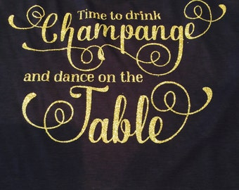 Time to Drink Champagne and Dance on the Table tank or raglan sleeve t-shirt