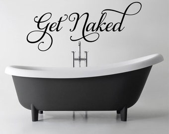 Get Naked Bathroom wall decal vinyl sticker wall art mural available in 9 different sizes and 30 different colors