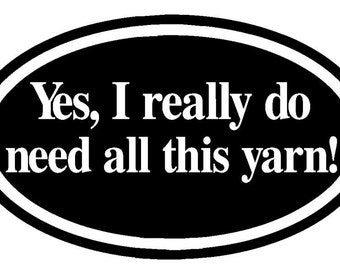 Knitting Crochet Decal Yes I Really Do Need All This Yarn