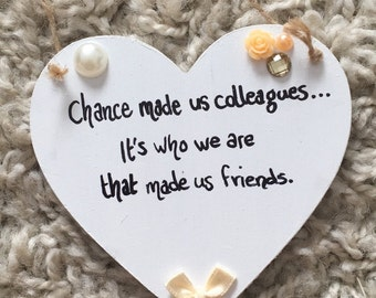 "Cute Colleagues Friends Plaque - ""chance made us colleagues, it's who we are that made us friends"""