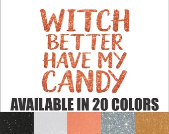 Witch Better Have My Candy Iron On, Halloween Iron On, DIY Halloween, Halloween Shirt, Halloween Costume, Customized Halloween Shirt