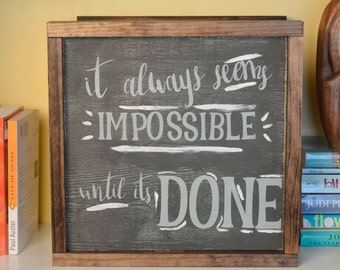 Wooden Sign // Motivational Sign // Home Decor// It Always Seems Impossible Until It's Done // Nelson Mandela Quote // Motivational Quote