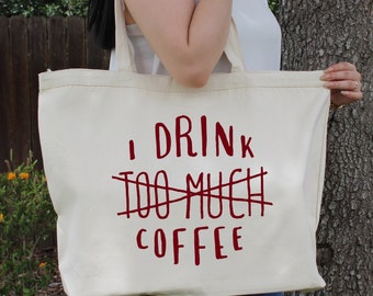 I Drink too Much Coffee ~  Large Canvas Tote Beach/Grocery BAG