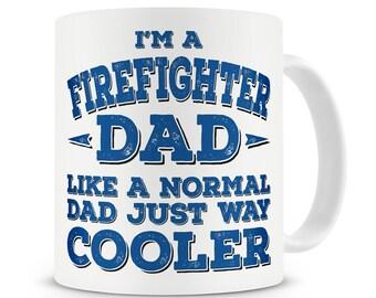 Firefighter Gift I'm A Firefighter Dad Like A Normal Dad Just Way Cooler Mug Fireman Dad Father Gift Firefighter Mug Fireman Gift