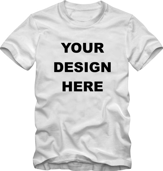 Your design here custom bigger t-shirts pick one of our designs or send us your picture or design we will print it