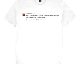 Kanye West Twitter T-Shirt 'Mark Zuckerberg  I know it's your bday but can you please call me by 2mrw...'