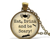 Eat, Drink and Be Scary - Halloween Pendant, Necklace or Key Chain - Choice of 4 Metal Color