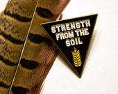 Strength from the Soil -enamel pin