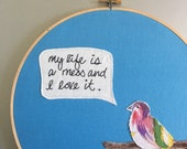 """SALE My life is a mess - hand embroidered """"Andy Dwyer / Parks & Rec / Chris Pratt"""" quotation wall hanging with bird applique"""
