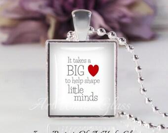 Scrabble Tile Size- Glass Bubble Pendant Necklace-It Takes A Big Heart To Help Shape Little Minds