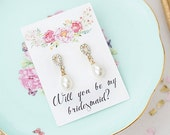 Will you be my bridesmaid earrings / Will you be my bridesmaid gift / Bridesmaid Proposal / Will You Be My Bridesmaid
