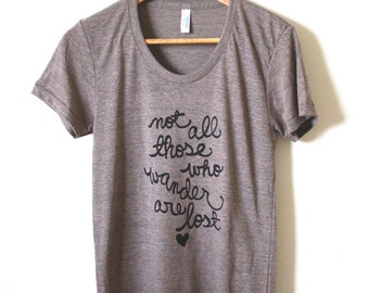 Not all those who wander are lost - Tolkien Quote - Literary Quote - Women's Fitted Tee. MADE TO ORDER