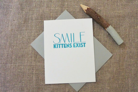 Letterpress Greeting Card - Funny Greeting Card - Smile Kittens Exist - SMI-034