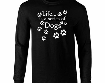 Long Sleeve Life is a Series of Dogs Art T-Shirt