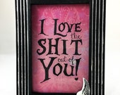 Wood Photo Frame - 4x6 -I love the Shit out of You - Valentine's Day - Romantic Humor - Dark Decor - Gifts for her - Gifts under 40