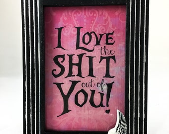 Wood Photo Frame - 5x7 -I love the Shit out of You - Romance - Romantic Humor - Dark Decor - Gothic Gifts - Gifts under 25
