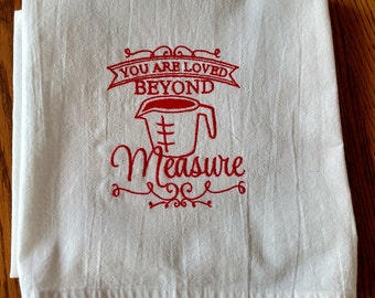 Embroidered dish towel, flour sack kitchen towel, tea towel, You are Loved Beyond Measure, your choice thread color
