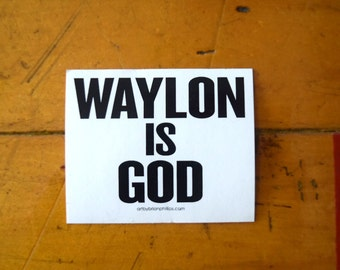 WAYLON IS GOD sticker • Screen Printed Sticker • Free Shipping • Art by Brian Phillips