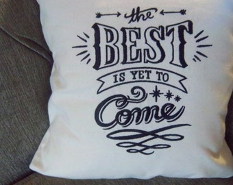 The Best Is Yet To Come Embroidered Pillow