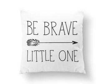 Nursery Pillow, Kids Pillow, Decorative Throw Pillow, Kids Room Decor, Be Brave Little One Pillow // N-XA18-1PW AA1